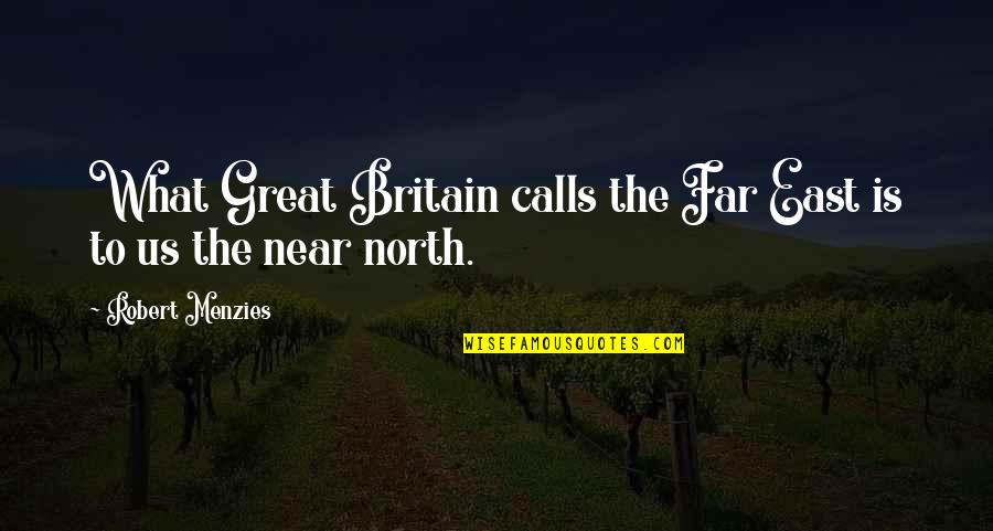 Far East Quotes By Robert Menzies: What Great Britain calls the Far East is