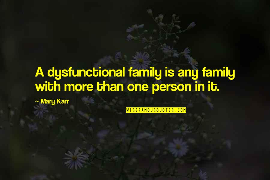 Far Far Away Tom Mcneal Quotes By Mary Karr: A dysfunctional family is any family with more