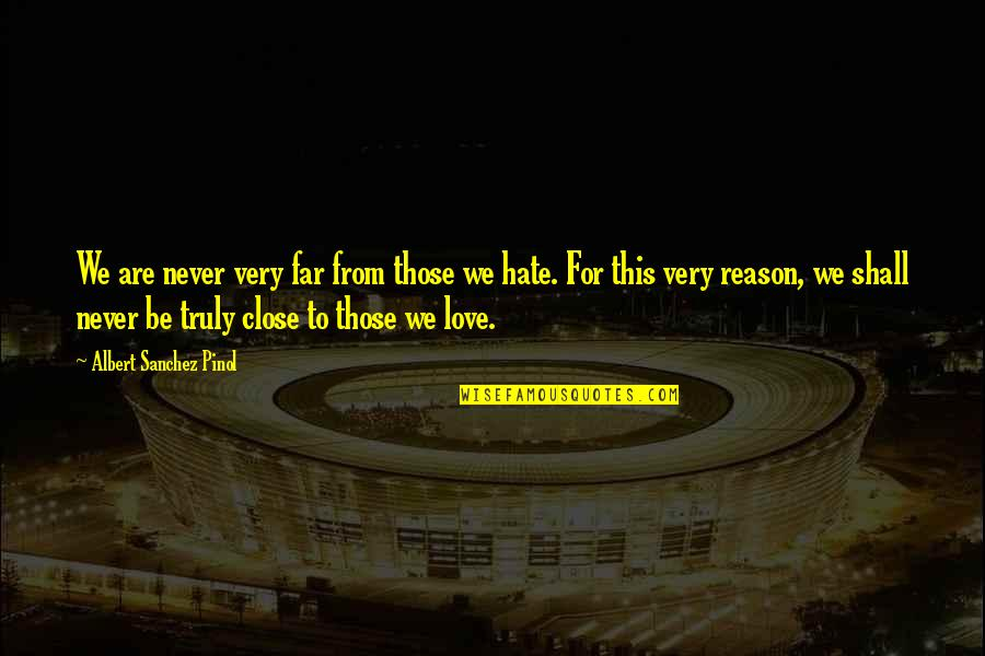 Far From My Love Quotes By Albert Sanchez Pinol: We are never very far from those we