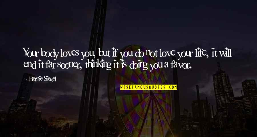 Far From My Love Quotes By Bernie Siegel: Your body loves you, but if you do