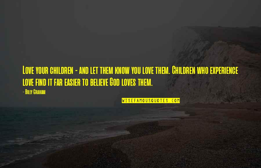 Far From My Love Quotes By Billy Graham: Love your children - and let them know