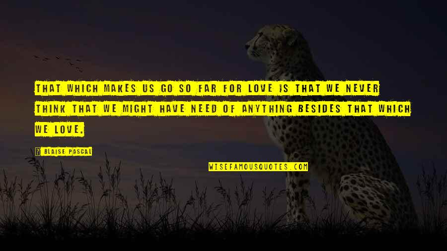 Far From My Love Quotes By Blaise Pascal: That which makes us go so far for