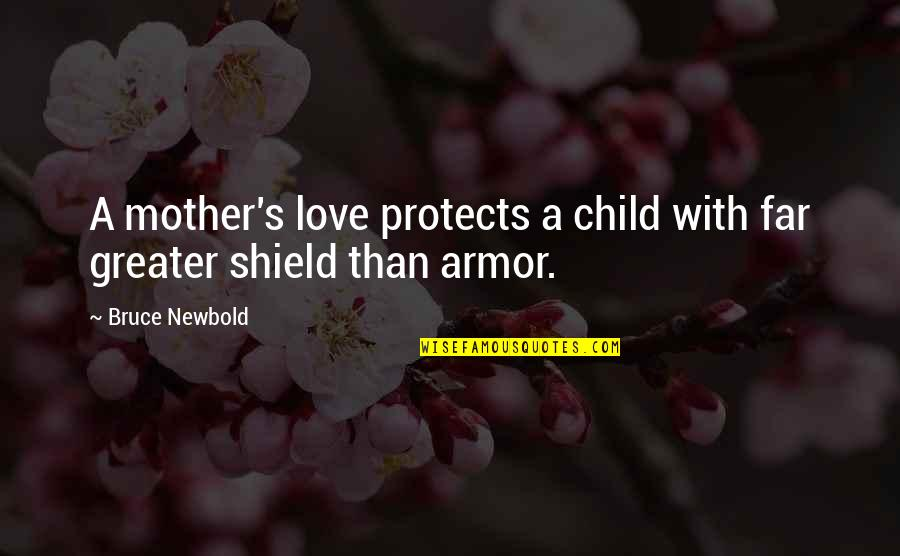 Far From My Love Quotes By Bruce Newbold: A mother's love protects a child with far