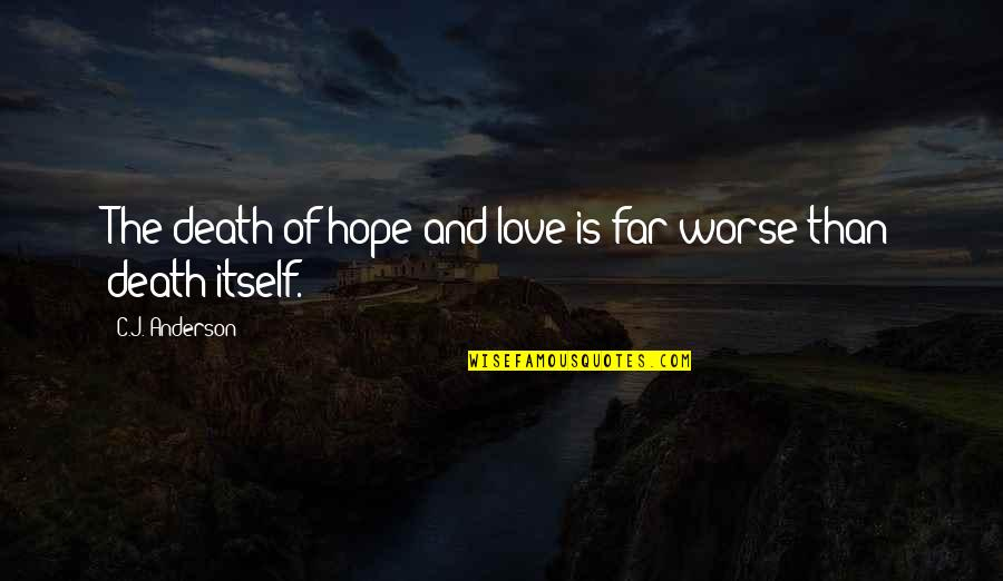 Far From My Love Quotes By C.J. Anderson: The death of hope and love is far
