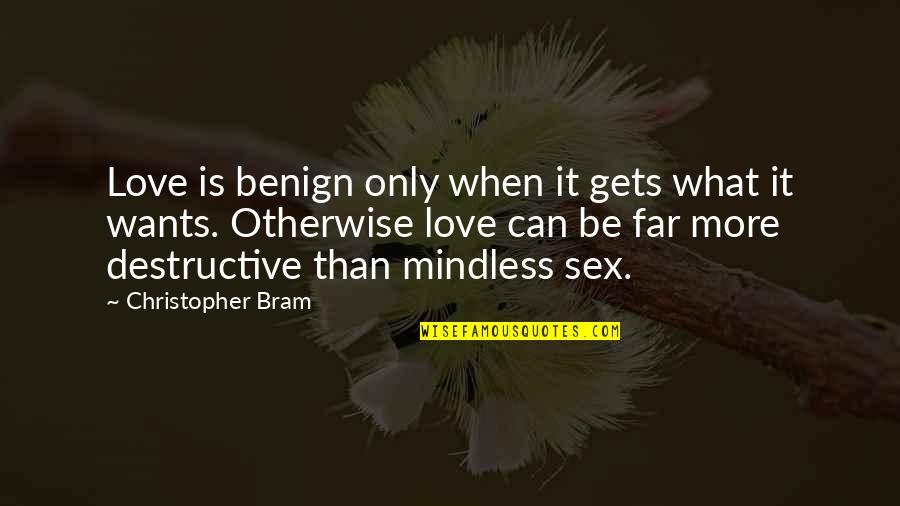 Far From My Love Quotes By Christopher Bram: Love is benign only when it gets what