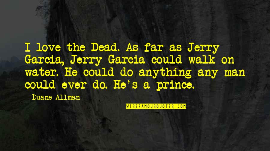 Far From My Love Quotes By Duane Allman: I love the Dead. As far as Jerry