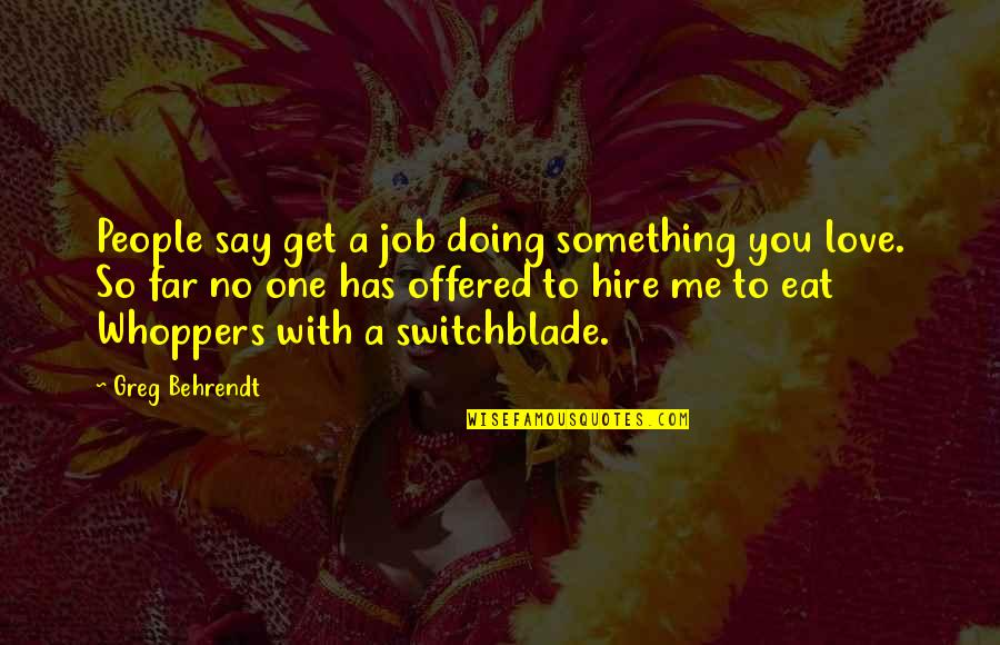Far From My Love Quotes By Greg Behrendt: People say get a job doing something you