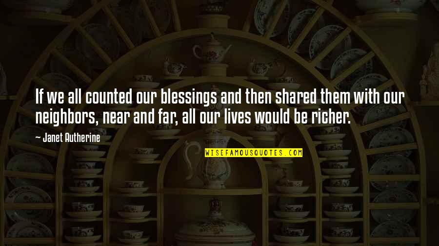 Far From My Love Quotes By Janet Autherine: If we all counted our blessings and then