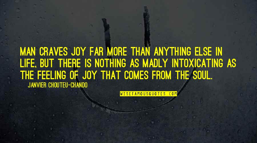 Far From My Love Quotes By Janvier Chouteu-Chando: Man craves joy far more than anything else