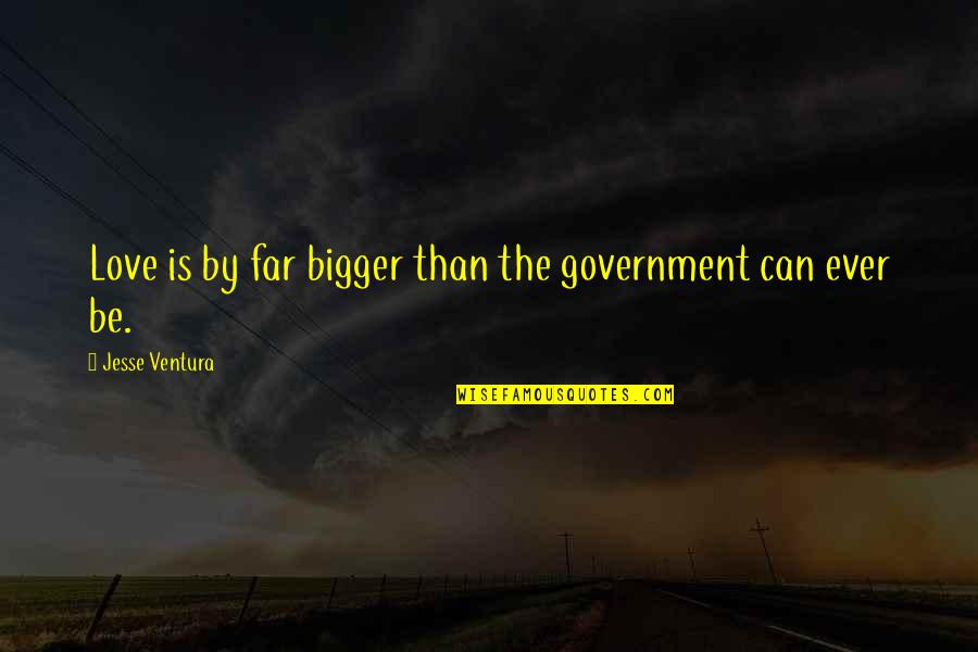 Far From My Love Quotes By Jesse Ventura: Love is by far bigger than the government