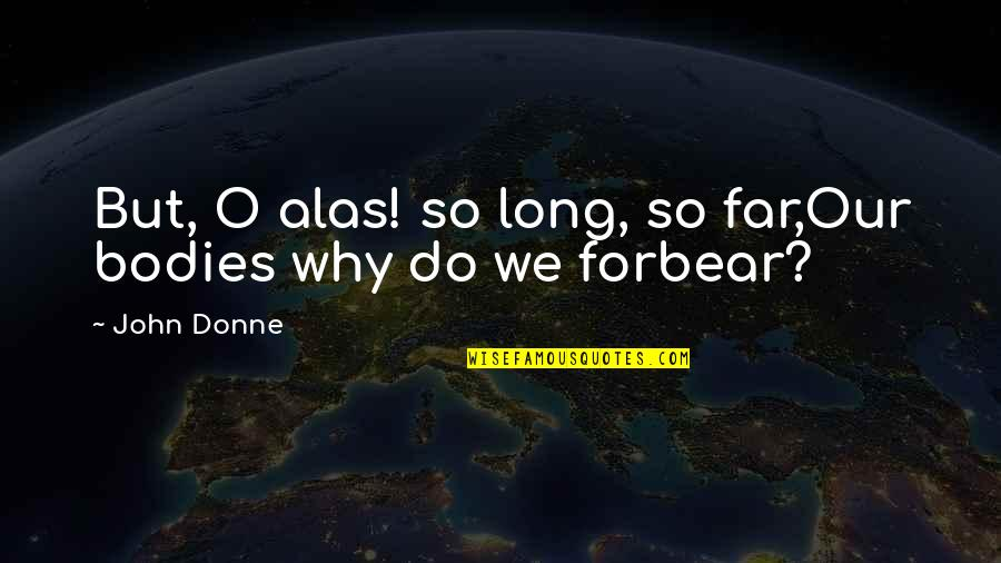 Far From My Love Quotes By John Donne: But, O alas! so long, so far,Our bodies