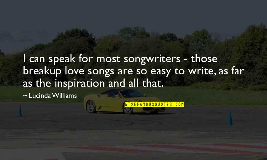 Far From My Love Quotes By Lucinda Williams: I can speak for most songwriters - those