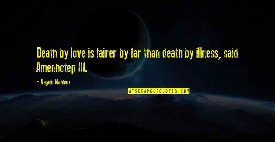 Far From My Love Quotes By Naguib Mahfouz: Death by love is fairer by far than