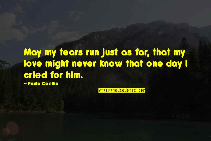 Far From My Love Quotes By Paulo Coelho: May my tears run just as far, that
