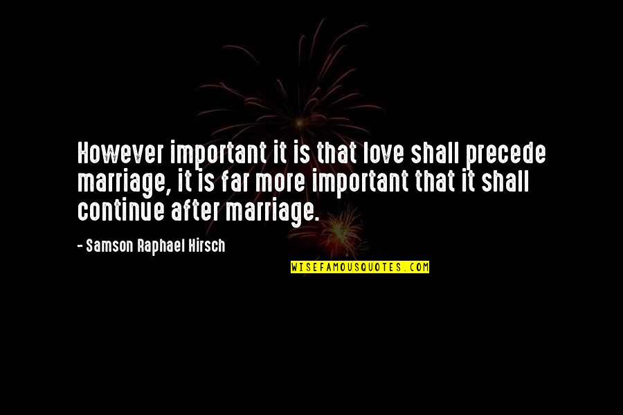 Far From My Love Quotes By Samson Raphael Hirsch: However important it is that love shall precede