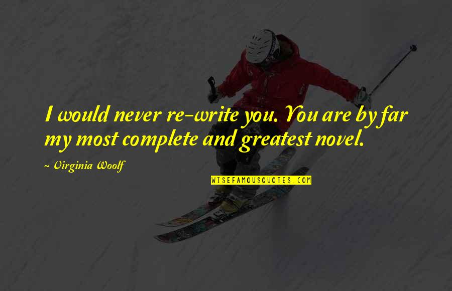 Far From My Love Quotes By Virginia Woolf: I would never re-write you. You are by