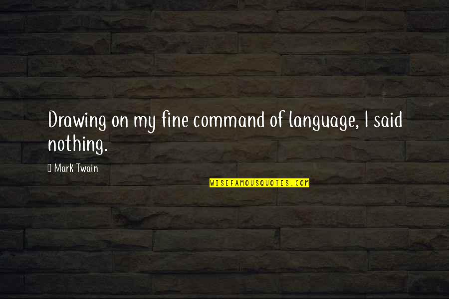 Far Side Of The World Quotes By Mark Twain: Drawing on my fine command of language, I