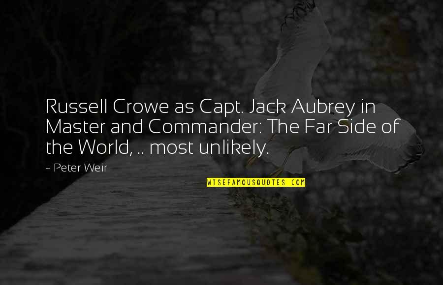 Far Side Of The World Quotes By Peter Weir: Russell Crowe as Capt. Jack Aubrey in Master