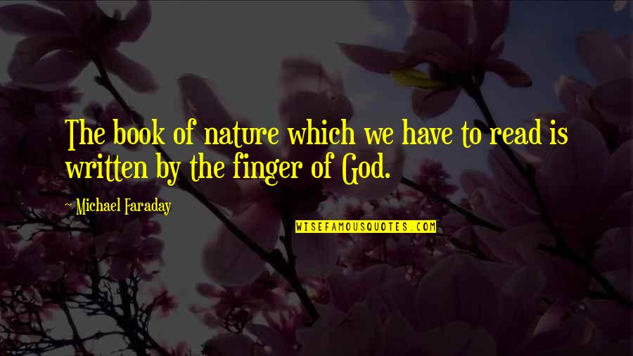 Faraday God Quotes By Michael Faraday: The book of nature which we have to