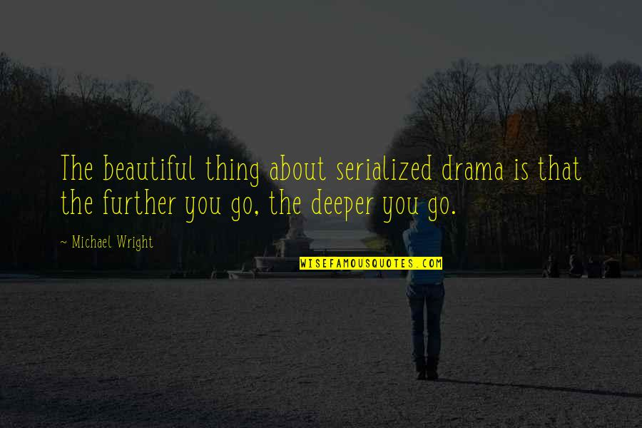 Faraz Shayari Quotes By Michael Wright: The beautiful thing about serialized drama is that