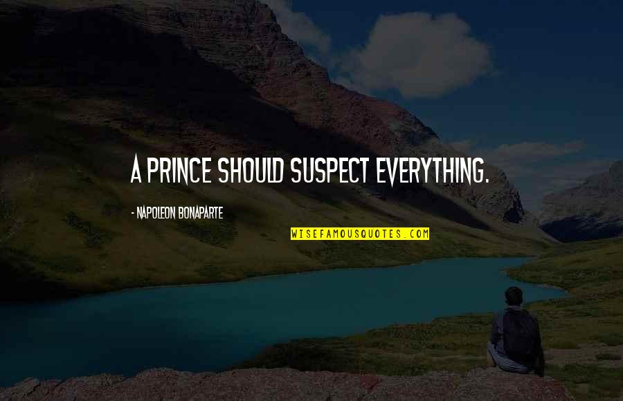 Faraz Shayari Quotes By Napoleon Bonaparte: A prince should suspect everything.