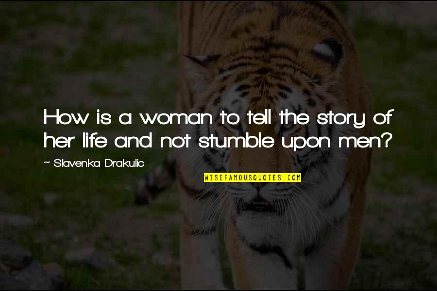 Faraz Shayari Quotes By Slavenka Drakulic: How is a woman to tell the story