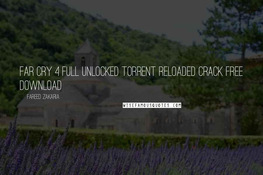 Fareed Zakaria quotes: FAR CRY 4 FULL UNLOCKED TORRENT RELOADED CRACK FREE DOWNLOAD