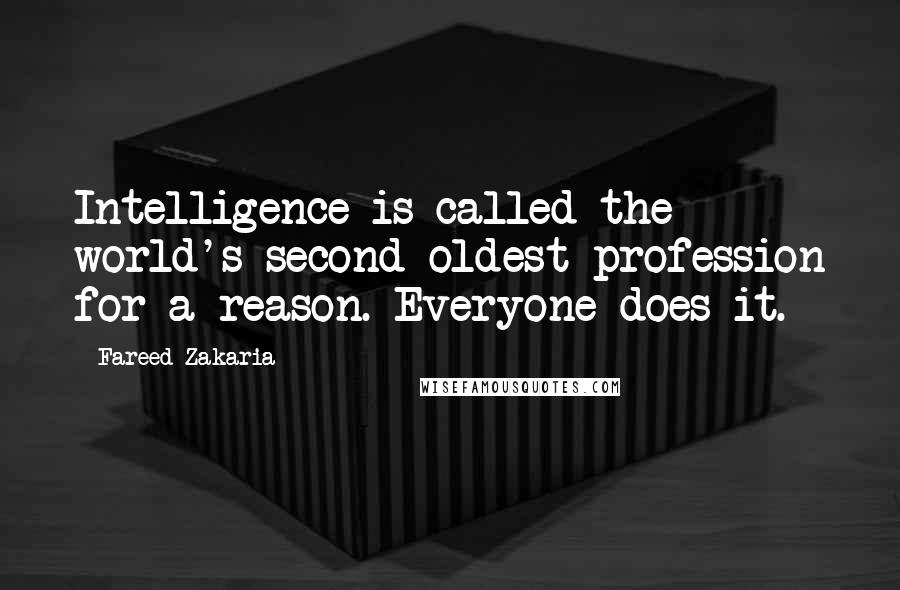 Fareed Zakaria quotes: Intelligence is called the world's second oldest profession for a reason. Everyone does it.