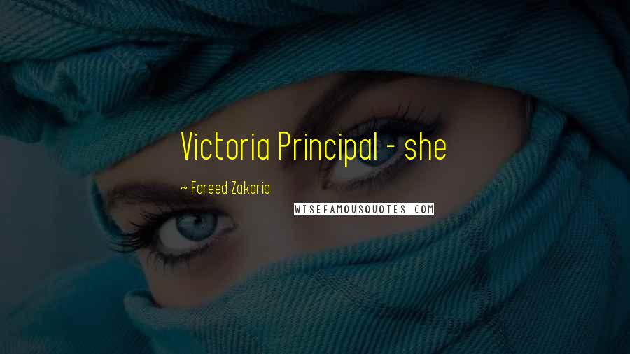 Fareed Zakaria quotes: Victoria Principal - she