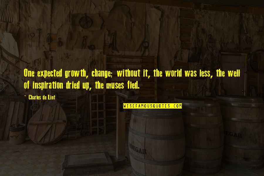 Farewell Old Year Quotes By Charles De Lint: One expected growth, change; without it, the world