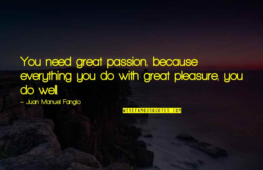 Farewell Old Year Quotes By Juan Manuel Fangio: You need great passion, because everything you do