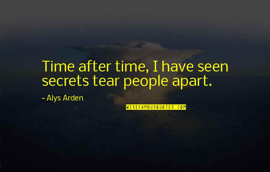 Farewell Pension Quotes By Alys Arden: Time after time, I have seen secrets tear