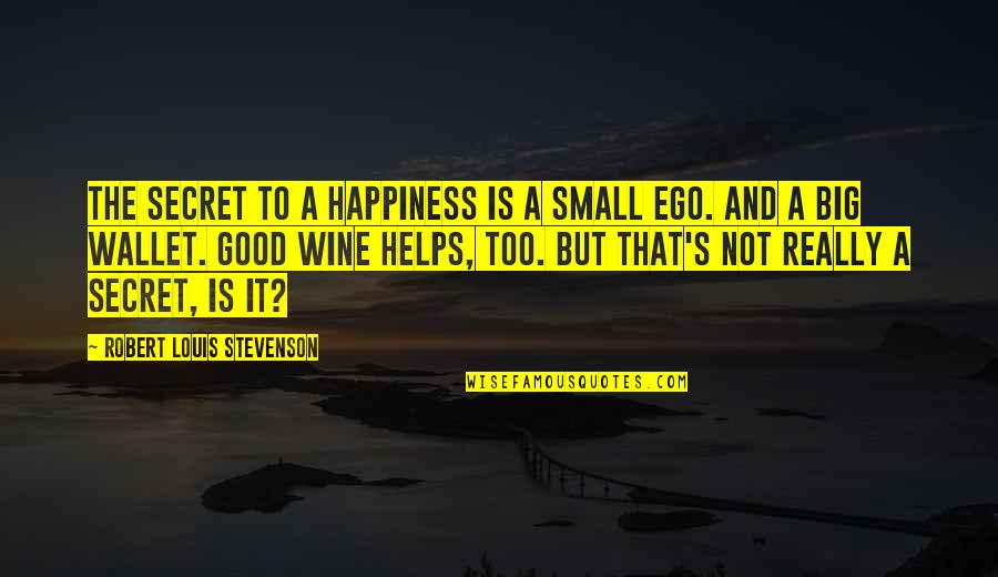 Farewell Pension Quotes By Robert Louis Stevenson: The secret to a happiness is a small