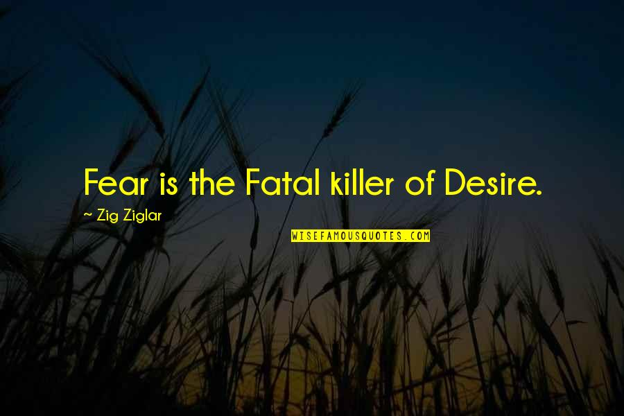 Farewell Pension Quotes By Zig Ziglar: Fear is the Fatal killer of Desire.