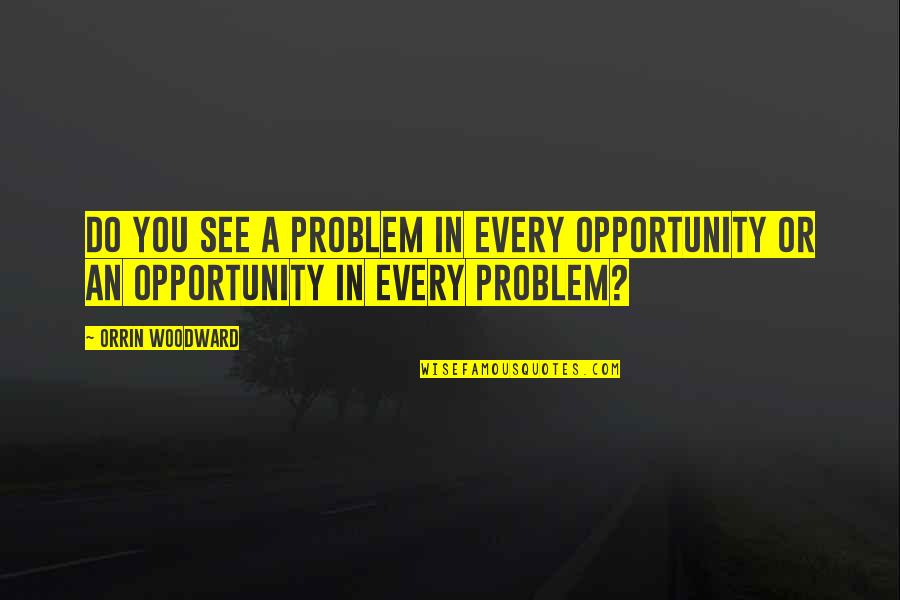 Farming Technology Quotes By Orrin Woodward: Do you see a problem in every opportunity