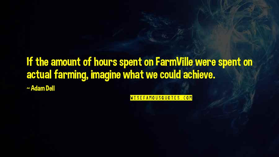 Farmville 2 Quotes By Adam Dell: If the amount of hours spent on FarmVille