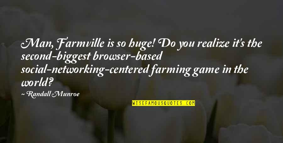 Farmville 2 Quotes By Randall Munroe: Man, Farmville is so huge! Do you realize