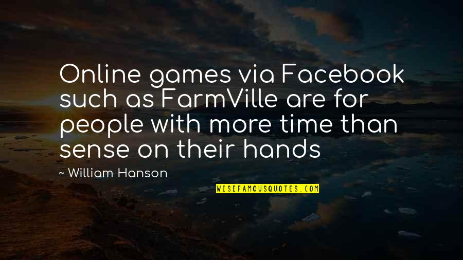 Farmville 2 Quotes By William Hanson: Online games via Facebook such as FarmVille are