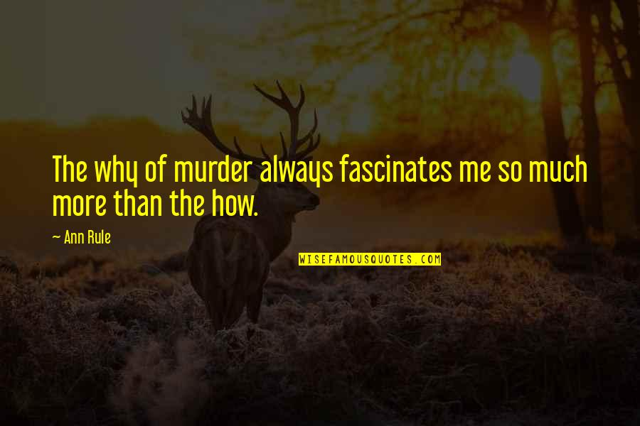 Faroese Quotes By Ann Rule: The why of murder always fascinates me so