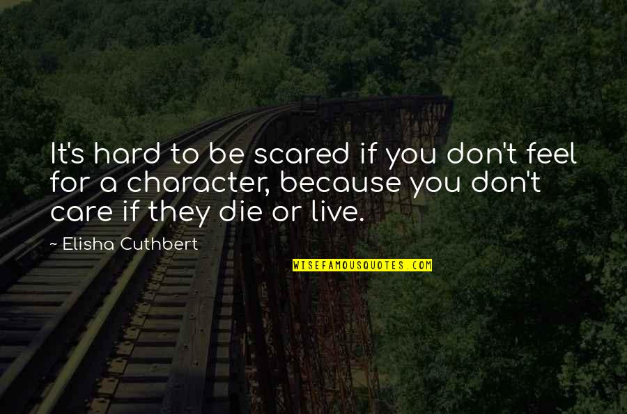 Faroese Quotes By Elisha Cuthbert: It's hard to be scared if you don't