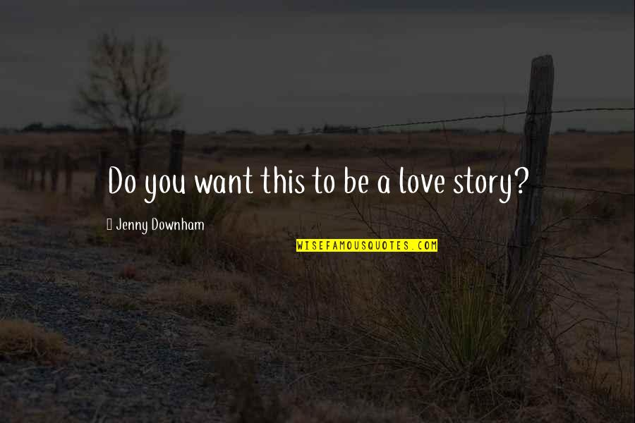 Faroese Quotes By Jenny Downham: Do you want this to be a love