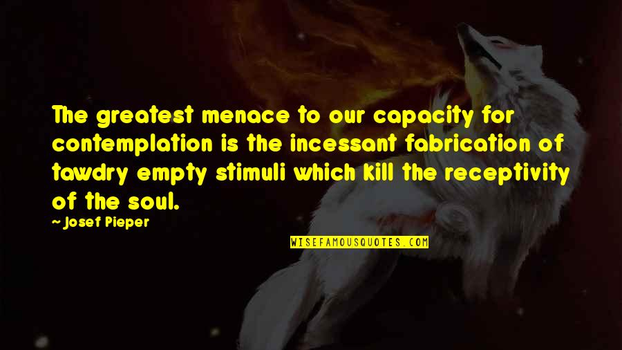 Faroese Quotes By Josef Pieper: The greatest menace to our capacity for contemplation