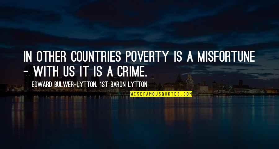 Farquard Quotes By Edward Bulwer-Lytton, 1st Baron Lytton: In other countries poverty is a misfortune -
