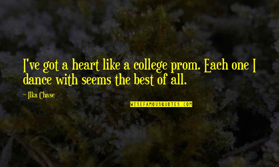 Farquard Quotes By Ilka Chase: I've got a heart like a college prom.