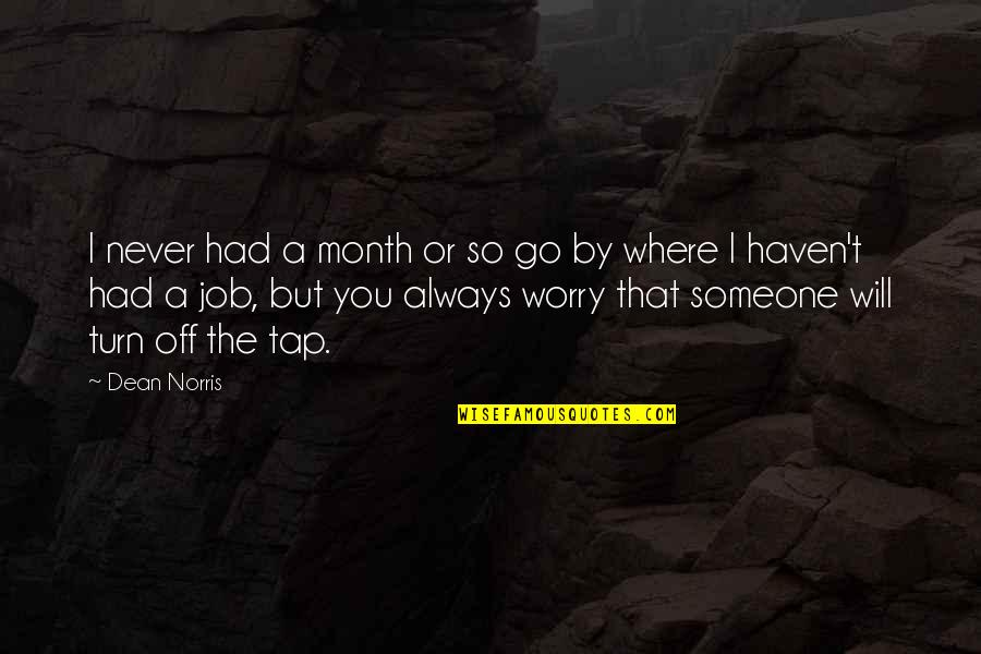 Farscape Dargo Quotes By Dean Norris: I never had a month or so go