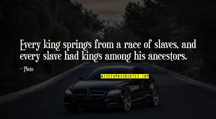 Farscape Dargo Quotes By Plato: Every king springs from a race of slaves,