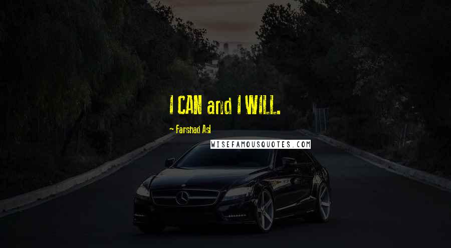 Farshad Asl quotes: I CAN and I WILL.