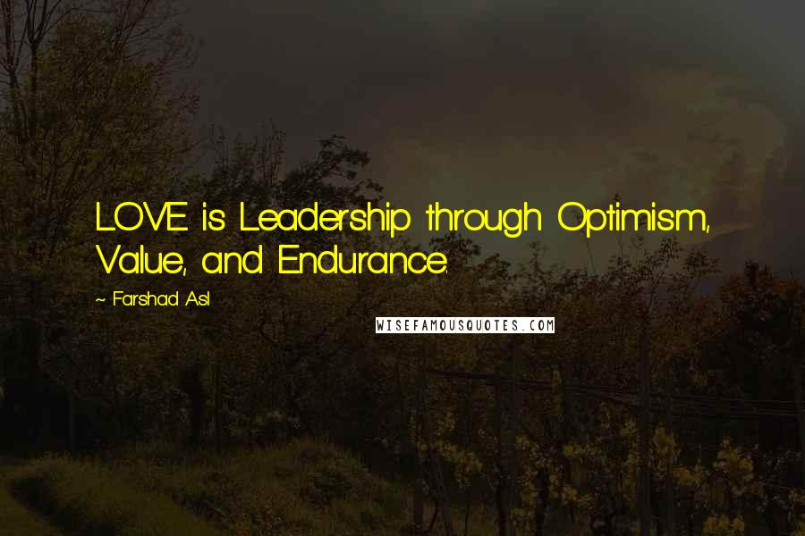 Farshad Asl quotes: LOVE is Leadership through Optimism, Value, and Endurance.