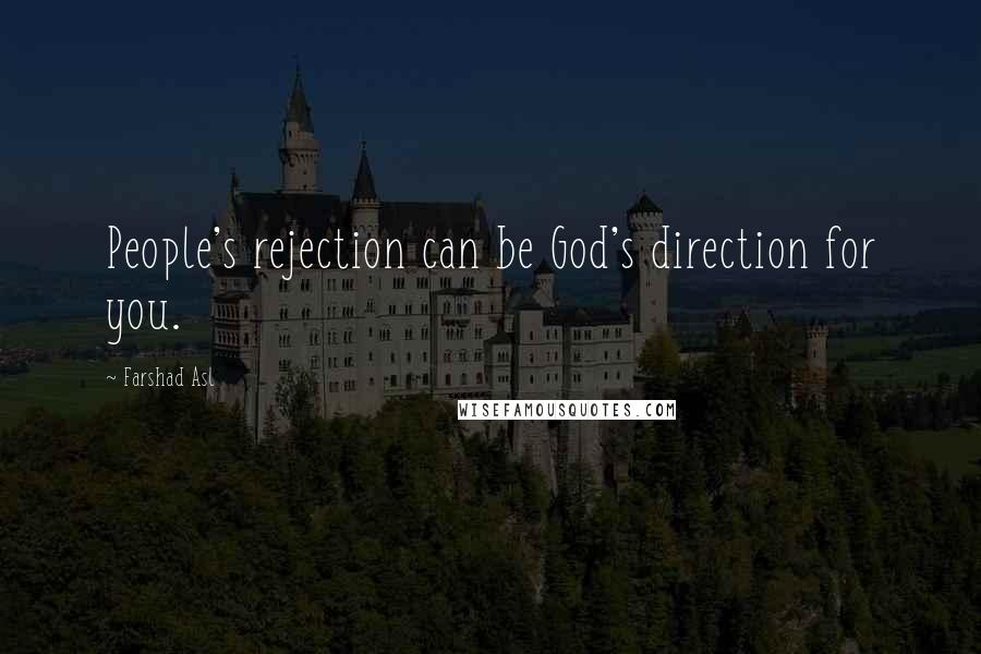 Farshad Asl quotes: People's rejection can be God's direction for you.