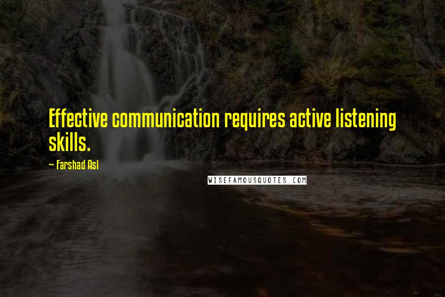 Farshad Asl quotes: Effective communication requires active listening skills.